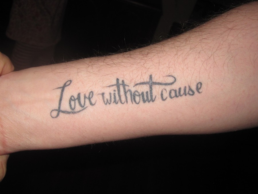 "Inspirational Quotes Tattoo Ideas: Arm ""Love Without Cause"" Inspirational Quote Tattoos Designs"