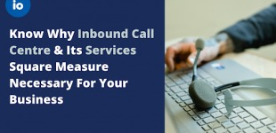 Know Why Inbound Call Centre & Its Services Square Measure Necessary For Your Business