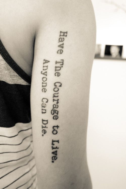 typographic tattoo have the courage to live anyone can die