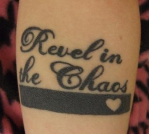 Revel in the Chaos Tattoo Quote